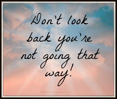 Remember to good.. let go of the bad.. look straight ahead..
