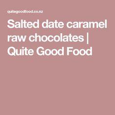 Salted date caramel raw chocolates   Quite Good Food