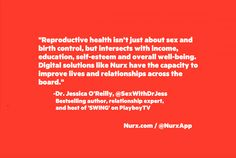 """""""Reproductive health isn't just about sex and birth control, but intersects with income, education, self-esteem and overall well-being. Digital solutions like Nurx have the capacity to improve lives and relationships across the board."""" - Dr Jessica O'Reilly, Bestselling author, relationship expert, and host of 'SWING' on PlayboyTV"""