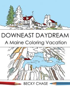For those of you who wouold like a trip to Maine without leaving the comfort of your own home try the Downeast Daydream, Maine Coloring Book for adults