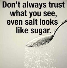 Remember, salt looks like sugar.