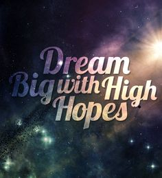 Dream Big with High Hopes.