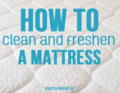 How to Clean and Freshen a Mattress via Clean Mama