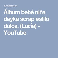 Álbum bebé niña dayka scrap estilo dulce. (Lucía) - YouTube