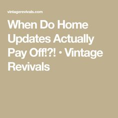 When Do Home Updates Actually Pay Off!?! • Vintage Revivals