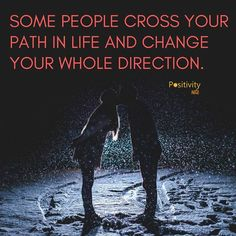 Some people cross your path in life and change your whole direction.  #positivitynote #quote