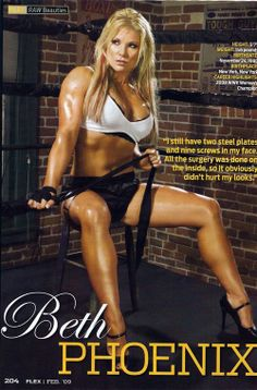 Former WWE Diva Beth Phoenix - I have a lot of respect for this woman as an athlete! Seriously, I watched her fall out of the ring, her boobs caught on the rope, and she landed on her neck. She got up and kept wrestling!