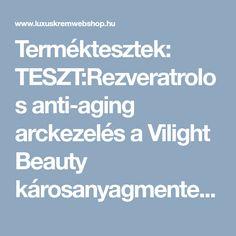 Terméktesztek: TESZT:Rezveratrolos anti-aging arckezelés a Vilight Beauty károsanyagmentes kozmetikumaival Anti Aging