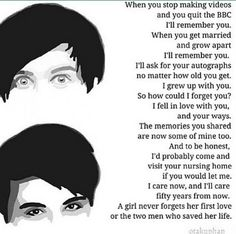 Dan and Phil are like big brothers to me. They tell to do things even though I'm afraid, they tell me to follow my dreams. They are like the influence I've never had in my life. And I love them so much!<<<<<I'm in school and I'm crying