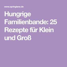 Hungrige Familienbande: 25 Rezepte für Klein und Groß Toddler Snacks, Food And Drink, Kids, Baby, Kid Recipes, Food For Kids, Fast Recipes, Eat Lunch, Treats