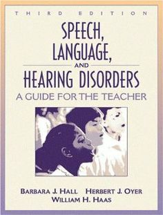 Speech, Language, and Hearing Disorders: A Guide for the Teacher (3rd Edition) by Barbara J. Hall. $81.28. Author: Herbert J. Oyer. Publisher: Pearson; 3 edition (September 10, 2000). Edition - 3. Publication: September 10, 2000