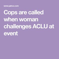 Cops are called when woman challenges ACLU at event