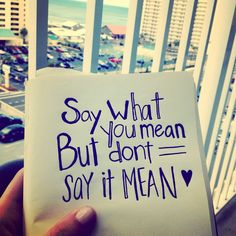 say what you mean but dont say it mean.