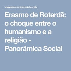 Erasmo de Roterdã: o choque entre o humanismo e a religião - Panorâmica Social