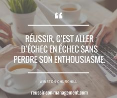 Réussir, c'est aller d'échec en échec sans perdre son enthousiasme. Winston Churchill. #Management #managers #Manager #Leader #performance #sens #equipe #rh #qvt #entreprise #leadership #motivation #dirigeant #coach #coaching #citations #citation