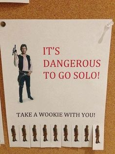 It's dangerous to go Solo... Take the Wookie with you. He'll win. People will let him win. :)