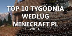 Top 10 Tygodnia vol. 16 - http://minecraft.pl/16409,top-10-tygodnia-vol-16