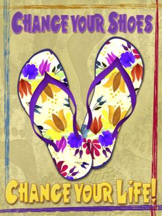 Flip Flops Art with Inspirational Life Style Saying by Kate Ward Thacker.
