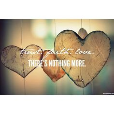 Trust. Faith. Love.  There's nothing more.