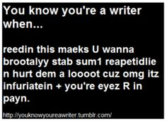 You know you're a writer when ~Oh my God.. Yes...