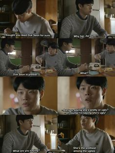 """eudaimonisticbread: """" """"Are you saying she's pretty or ugly?"""" """"Ofcourse, I'm saying she's ugly! She's the prettiest among the uglies. Reply 1988 Quote, Ryu Joon Yeol, Best Kdrama, Park Bo Gum, Korean Drama Quotes, Drama Funny, Drama Fever, Win My Heart, Funny Scenes"""