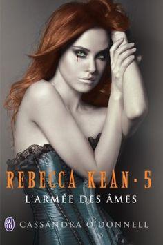 Découvrez Rebecca Kean, Tome 5 : L'Armée des Âmes, de Cassandra O'donnell sur Booknode, la communauté du livre