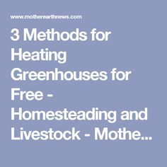 3 Methods for Heating Greenhouses for Free - Homesteading and Livestock - Mother Earth News