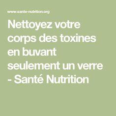 Nettoyez votre corps des toxines en buvant seulement un verre - Santé Nutrition