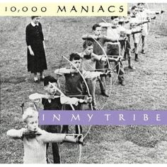 10,000 Maniacs ~ In My Tribe