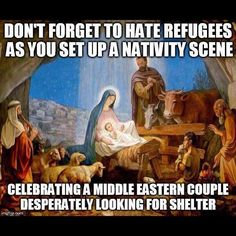 Don't Forget To Hate Refugees As You Set Nativity Scene Celebrating A Middle Eastern Couple Desperately Looking For Shelter