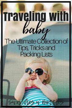 Traveling with Baby- Tips, Tricks and Packing Lists - A great resource for mamas traveling with any age baby from newborn to toddler. Tips from a mom who has flown over 40 times with baby!