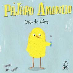 PÁJARO AMARILLO. Dios, Olga de. Cuento sobre el valor de compartir.  Este pájaro amarillo nos invita a cuidar el planeta en el que vivimos y a liberar nuestras ideas por el bien común. De 0 a 3 años