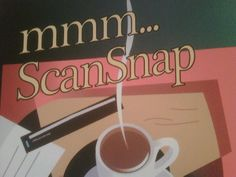 Coffee and ScanSnap...Two of Life's Simple Pleasures! ;)
