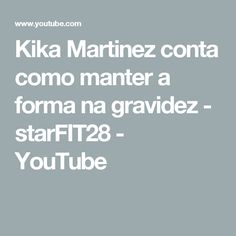 Kika Martinez conta como manter a forma na gravidez - starFIT28 - YouTube