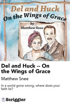 Del and Huck -- On the Wings of Grace by Matthew Snee https://scriggler.com/detailPost/story/40547