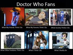 except the part about the parents. i can proudly say my mom is the one who introduced to me to Doctor Who. She's probably a bigger Whovian than I am! :)