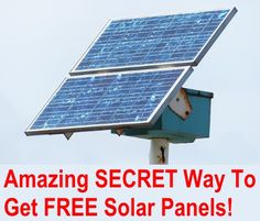 That's right, there is a way you can get solar panels for free! I know someone who did it and so can you. Here's how it's done... Solar panels are used everywhere these days. They are often used by construction crews and traffic systems (signs, cameras &...
