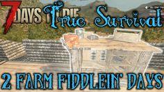 7 Days to Die   True Survival   2 Farm Fiddlin' Days    Episode 24   SDX