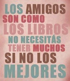 Los amigos son como los libros...