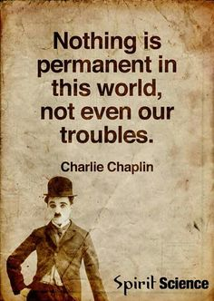 Nothing is permanent in this world, not even our troubles. - Charlie Chaplin #timeless #quotes