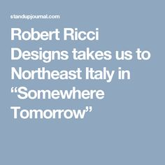 "Robert Ricci Designs takes us to Northeast Italy in ""Somewhere Tomorrow"""