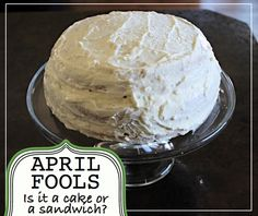 """Creative """"Try""""als: April Fools - Is it a Cake or a Sandwich?"""