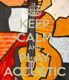 KEEP CALM AND PLAY ACCUSTIC