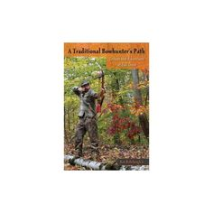 Traditional Bowhunter's Path : Lessons and Adventures at Full Draw (Paperback) (Jr. Ron Rohrbaugh)