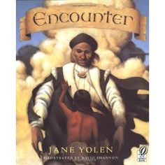 Encounter- great way to introduce point of view of Native Americans when Europeans first came to America- something that is often overlooked