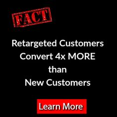 Fact  Retargeted customers are 4x times more likely to convert than new customers