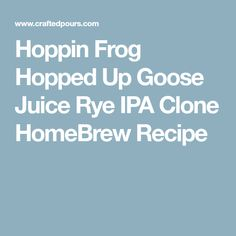 Hoppin Frog Hopped Up Goose Juice Rye IPA Clone HomeBrew Recipe