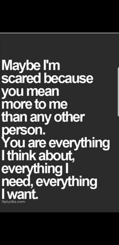Scared that I'll never get to hear your voice, see your face, feel your arms around me.scariest thing I've ever had to think about Cute Couple Quotes, Best Love Quotes, Cute Quotes, Great Quotes, Quotes To Live By, Favorite Quotes, Inspirational Quotes, Im Fine Quotes, Papi