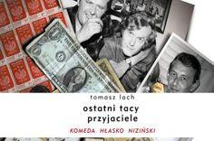 """""""Ostatni Tacy Przyjaciele. Komeda. Hłasko. Niziński."""" is a book written by Tomasz Lach, published by Latarnik."""