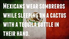 Mexico.   20 National Stereotypes Debunked By People Who Live There